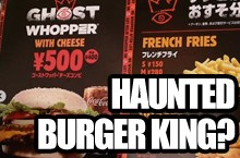 A Haunted Hamburger in Japan Featuring the Ghost Whopper